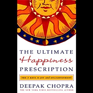 The Ultimate Happiness Prescription: 7 Keys to Joy and Enlightenment | [Deepak Chopra]