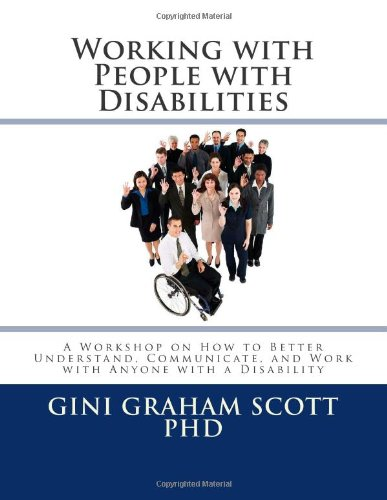 Working with People with Disabilities: A Workshop on How to Better Understand, Communicate, and Work with Anyone with a