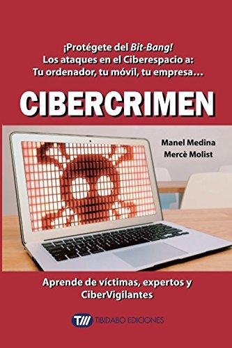 CIBERCRIMEN: ¡Protegete del Bit-Bang! Los ataques en el Ciberespacio a: Tu ordenador, tu movil, tu empresa... (Actualidad)  [Medina, Manel - Molist, Merce] (Tapa Blanda)