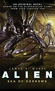 Alien: Sea of Sorrows Bk. 2 by James A. Moore