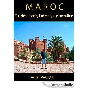 Maroc Le d�couvrir, l'aimer, s'y installer