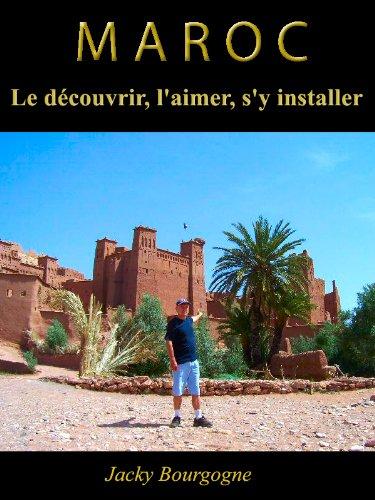 Couverture du livre Maroc Le découvrir, l'aimer, s'y installer