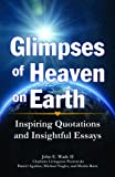 img - for Glimpses of Heaven on Earth: Inspiring Quotations and Insightful Essays book / textbook / text book