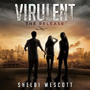 Virulent: The Release (Volume 1) | [Shelbi Wescott]