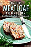 Delicious Meatloaf Cookbook: Your Ultimate Meatloaf Bakery Cookbook (English Edition)