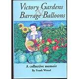 Victory Gardens & Barrage Balloons: A Collective Memoir ~ Frank Wetzel