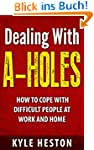 Dealing With A-Holes: How To Cope Wit...