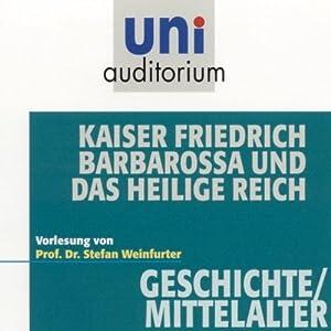 Kaiser Friedrich Barbarossa und das heilige Reich (Uni-Auditorium) Hörbuch