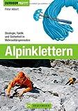 Alpinklettern - Das große Praxisbuch für alle Wintersport-Liebhaber mit umfassenden Informationen zu Kletter-Ausrüstung, Grundlagen, Risiken und ... Profi zu Ausrüstung, Technik und Sicherheit