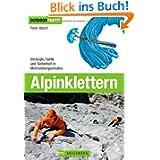 Alpinklettern - Das große Praxisbuch für alle Wintersport-Liebhaber mit umfassenden Informationen zu Kletter-Ausrüstung...