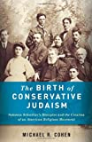 The Birth of Conservative Judaism: Solomon Schechter's Disciples and the Creation of an American Religious Movement