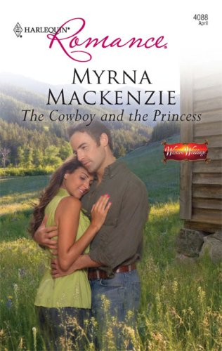 The Cowboy And The Princess (Harlequin Romance), Myrna Mackenzie