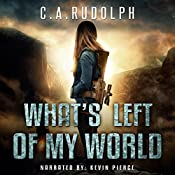 What's Left of My World: A Story of a Family's Survival | [C. A. Rudolph]