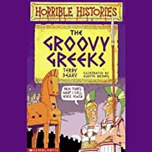 Horrible Histories: The Groovy Greeks Audiobook by Terry Deary, Nick Baker Narrated by Terry Deary, Brian Bowles, Jill Shilling,  more