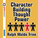 Character Building Thought Power | Ralph Waldo Trine