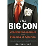 The Big Con: The True Story of How Washington Got Hoodwinked and Hijacked by Crackpot Economics ~ Jonathan Chait