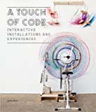 A Touch of Code: Interactive Installations and Experiences