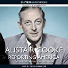 Alistair Cooke: Reporting America Hörbuch von Alistair Cooke Gesprochen von: Peter Marinker