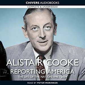 Alistair Cooke: Reporting America | [Alistair Cooke]