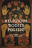 Religious Bodies Politic: Rituals of Sovereignty in Buryat Buddhism (Buddhism and Modernity)