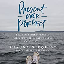 Present over Perfect: Leaving Behind Frantic for a Simpler, More Soulful Way of Living | Livre audio Auteur(s) : Shauna Niequist Narrateur(s) : Shauna Niequist