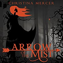 Arrow of the Mist (       UNABRIDGED) by Christina Mercer Narrated by Leslie Starr O'Hara