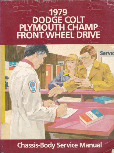 1979 Dodge Colt Plymouth Champ Front Wheel Drive; Chassis-Body Service Manual