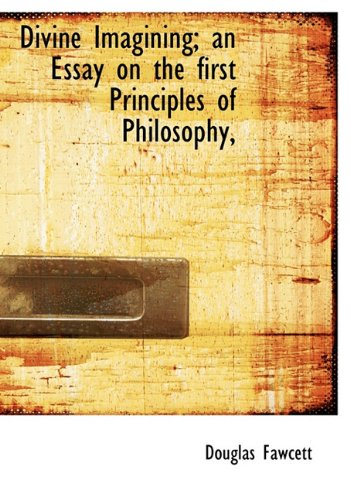 Divine Imagining; an Essay on the first Principles of Philosophy,