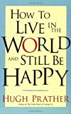 How to Live in the World and Still Be Happy (1573248185) by Prather, Hugh