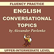 English, Conversational Topics, Upper-Intermediate: English, Fluency Practice, Intermediate Level Book 5 | Alexander Pavlenko