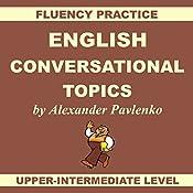 English, Conversational Topics, Upper-Intermediate: English, Fluency Practice, Intermediate Level Book 5 | Alexander Pavlenko