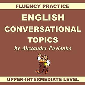 English, Conversational Topics, Upper-Intermediate Speech