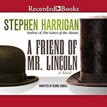 A Friend of Mr. Lincoln: A Novel Audiobook by Stephen Harrigan Narrated by George Guidall