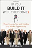 If You Build It Will They Come: Three Steps to Test and Validate Any Market Opportunity