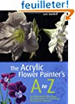 The Acrylic Flower Painter's A to Z:...