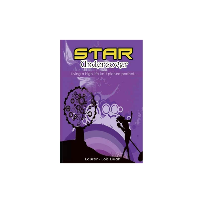 Star Undercover: Living a High Life Isn't Picture Perfect (Star Under Cover Book 1)
