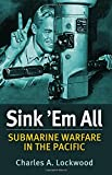 img - for Sink 'Em All: Submarine Warfare in the Pacific book / textbook / text book
