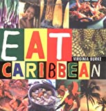 Eat Caribbean: The Best of Caribbean Cookery Virginia Burke