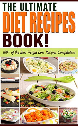 Diets: The Ultimate DIET RECIPES Book!: Diets: 100+ of the Best Weight Loss Recipes Compilation (Paleo Diet, Atkins Diet, Low Carb Diet, Ketogenic Diet)