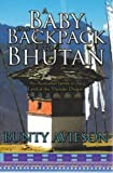A Baby in a Backpack to Bhutan : An Australian Family in the Land of the Thunder Dragon