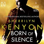 Born of Silence: The League Series, Book 5 (       UNABRIDGED) by Sherrilyn Kenyon Narrated by Holter Graham