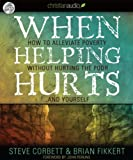 img - for When Helping Hurts: How to Alleviate Poverty Without Hurting the Poor... and Yourself [Audiobook, CD, Unabridged] [Audio CD] book / textbook / text book