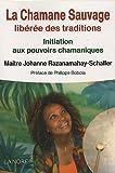 echange, troc Johanne Razanamanay-Schallier - La Chamane Sauvage libérée des traditions : Initiation aux pouvoirs chamaniques