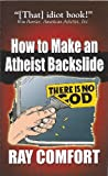 How to Make an Atheist Back-Slide (0882706772) by Comfort, Ray