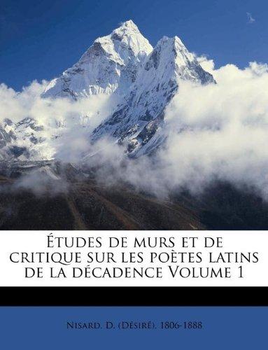 Etudes de Murs Et de Critique Sur Les Po Tes Latins de La D Cadence Volume 1