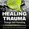 Healing Trauma Through Self-Parenting: The Co-Dependency Connection Audiobook by Patricia O'Gormon, Phil Diaz Narrated by Rebecca Rogers, Winter Rogers