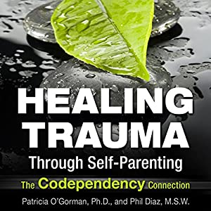 Healing Trauma Through Self-Parenting Audiobook