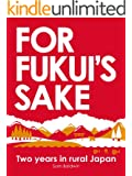 For Fukui's Sake: Two years in rural Japan (English Edition)