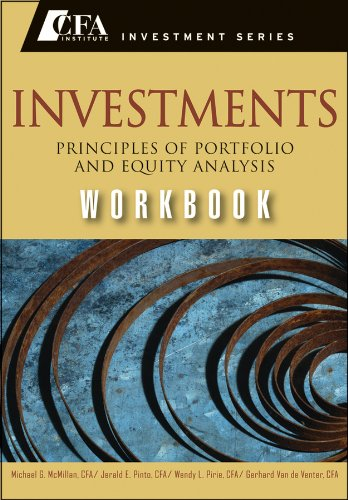 Investments Workbook: Principles of Portfolio and Equity Analysis (CFA Institute Investment Series), by Michael McMillan, Jerald E. Pinto,