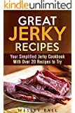 Great Jerky Recipes: Your Simplified Jerky Cookbook With Over 20 Recipes to Try (Prepper's Survival Pantry)